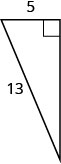 The figure is a right triangle with a side that is 5 units and a hypotenuse that is 13 units.