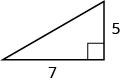 The figure is a right triangle with sides that are 5 units and 7 units.