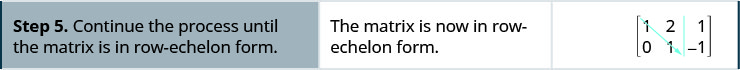 Step 5. Continue the process until the matrix is in row-echelon form. The matrix is now in row-echelon form.