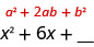The perfect square expression a squared plus 2 a b plus b squared is shown above the expression x squared plus 6x plus an unknown to allow a comparison of the corresponding terms of the expressions.