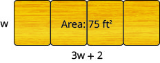 Four tables arranged end-to-end are shown. Together, they have an area of 75 feet. The short side measures w and the long side measures 3 times w plus 2.