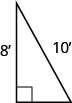 The figure is a right triangle with a height of 8 feet and a hypotenuse of 10 feet.