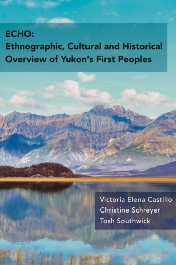 Cover image for ECHO: Ethnographic, Cultural and Historical Overview of Yukon's First Peoples