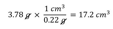 3.78 g x 1 cm^3/0.22g = 17.2 cm^3
