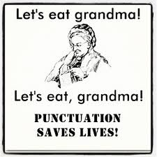 """Let's eat grandma!"" vs ""Let's eat, grandma!"" PUNCTUATION SAVES LIVES!"