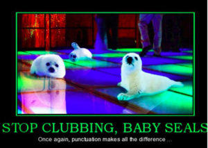 "Meme: seals on a club dance floor: ""Stop clubbing, baby seals"""